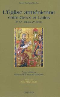 L'Eglise arménienne entre Grecs et Latins : fin XIe-milieu XVe siècle