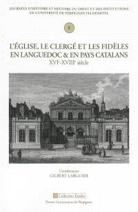 L'Eglise, le clergé et les fidèles en Languedoc et en pays catalans : XVIe-XVIIIe siècle