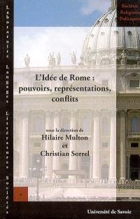 L'idée de Rome : pouvoirs, représentations, conflits : actes de la XIIe Université d'été d'histoire religieuse, Rome, 10-15 juil. 2003