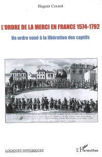 L'ordre de la Merci en France, 1574-1792 : un ordre voué à la libération des captifs