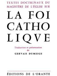 La foi catholique : textes doctrinaux du magistère de l'Eglise