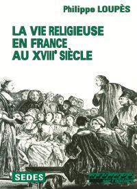 La Vie religieuse en France au XVIIIe siècle