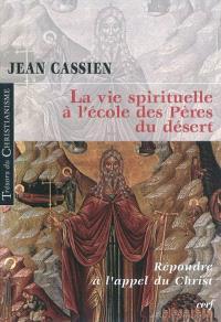 La vie spirituelle à l'école des Pères du désert : répondre à l'appel du Christ