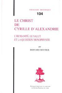 Le Christ de Cyrille d'Alexandrie : l'humanité, le salut et la question monophysite