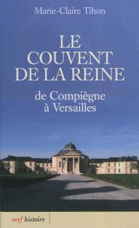Le couvent de la reine : de Compiègne à Versailles