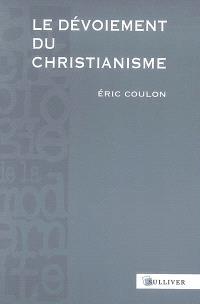Le dévoiement du christianisme : des origines au XVIIe siècle