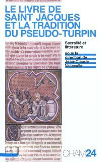Le livre de saint Jacques et la tradition du Pseudo-Turpin : sacralité et littérature