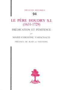 Le Père Houdry, s.j. 1631-1729 : prédication et pénitence