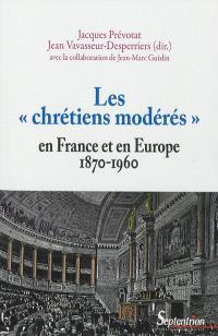 Les chrétiens modérés en France et en Europe : 1870-1960