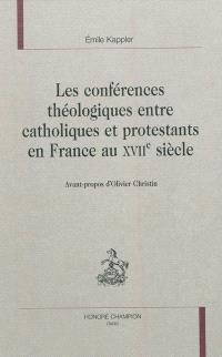 Les conférences théologiques entre catholiques et protestants en France au XVIIe siècle