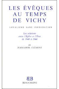 Les évêques au temps de Vichy : loyalisme sans inféodation