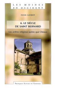 Les moines en Occident. Volume 6, Le siècle de saint Bernard : 2e volume : les ordres religieux autres que Cîteaux