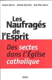 Les naufragés de l'esprit : des sectes dans l'Eglise catholique