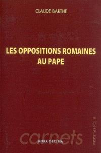 Les oppositions romaines au pape