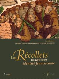 Les récollets : en quête d'une identité franciscaine