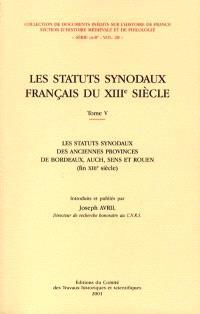 Les statuts synodaux français du XIIIe siècle. Volume 5, Les statuts synodaux des anciennes provinces de Bordeaux, Auch, Sens et Rouen (fin XIIIe siècle)