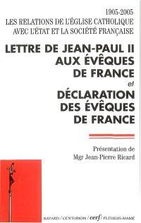 Lettre de Jean-Paul II aux évêques de France. Déclaration des évêques de France : 1905-2005, les relations de l'Eglise catholique avec l'Etat et la société française