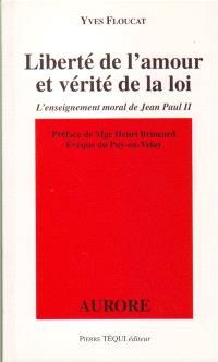 Liberté de l'amour et vérité de la loi : l'enseignement moral de Jean-Paul II