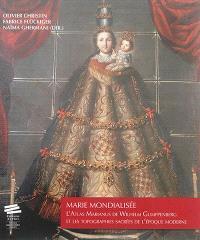Marie mondialisée : l'Atlas marianus de Wilhelm Gumppenberg et les topographies sacrées de l'époque moderne