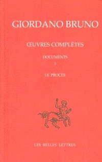 Oeuvres complètes = Opere complete. Volume 8, Giordano Bruno, documents 1 : le procès
