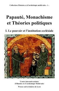 Papauté, monachisme et théories politiques : études d'histoire médiévale offertes à Marcel Pacaut. Volume 1, Le Pouvoir et l'institution ecclésiale