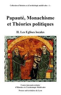 Papauté, monachisme et théories politiques : études d'histoire médiévale offertes à Marcel Pacaut. Volume 2, Les Eglises locales