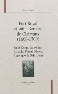 Port-Royal et saint Bernard de Clairvaux (1608-1709) : Saint-Cyran, Jansénius, Arnauld, Pascal, Nicole, Angélique de Saint-Jean