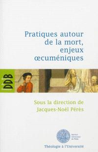 Pratiques autour de la mort, enjeux oecuméniques : colloque, Institut supérieur d'études oecuméniques de l'Institut catholique de Paris, 26-28 janvier 2010