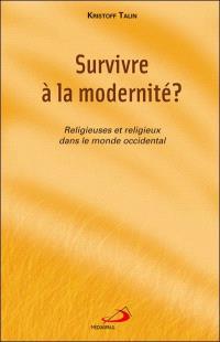 Survivre à la modernité?  : religieuses et religieux dans le monde occidental
