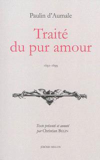 Traité du pur amour : 1695-1699