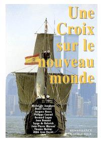 Une croix sur le Nouveau monde : actes de l'université d'été de Renaissance catholique, Mérigny, août 1992