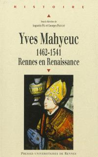 Yves Mahyeuc, 1462-1541 : Rennes en Renaissance