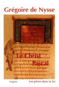 """Le Christ pascal : cinq homélies pascales, homélies sur l'Ascension, traité """"Quand le Fils aura tout soumis"""""""