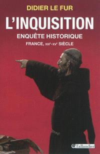 L'Inquisition : enquête historique : France, XIIIe-XVe siècle