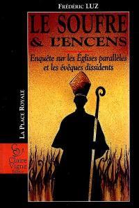 Le soufre et l'encens : enquête sur les Eglises parallèles et les évêques dissidents