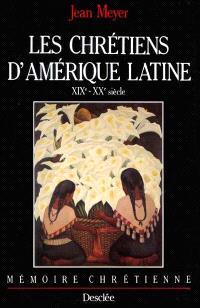 Les chrétiens d'Amérique latine : XIXe et XXe siècles