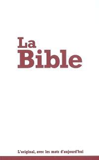 La Bible : Segond 21 : l'original, avec les mots d'aujourd'hui