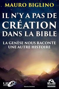 Il n'y a pas de création dans la Bible : la Genèse nous raconte une autre histoire