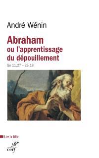 Abraham ou L'apprentissage du dépouillement : lecture de Genèse 11,27-25,18