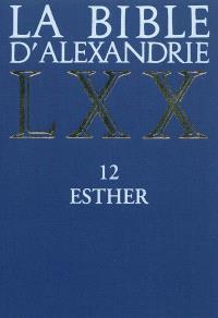 La Bible d'Alexandrie. Volume 12, Esther