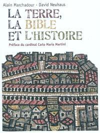 La terre, la Bible et l'histoire : vers le pays que je te ferai voir