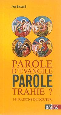 Parole d'Evangile : parole trahie ? : 144 raisons de douter