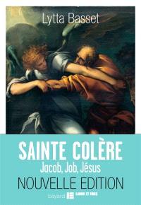 Sainte colère : Jacob, Job, Jésus