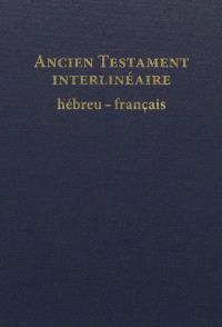 Ancien Testament interlinéaire hébreu-français : avec le texte de la traduction oecuménique de la Bible et de la Bible en français courant