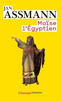 Moïse l'Egyptien : un essai d'histoire de la mémoire