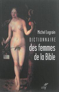 Dictionnaire des femmes de la Bible : suivi de quelques parcours thématiques