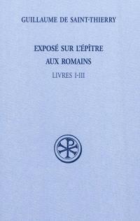 Exposé sur l'Epître aux Romains. Volume 1, Livres I-III