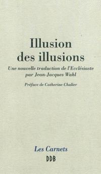 Illusion des illusions : une nouvelle traduction de l'Ecclésiaste