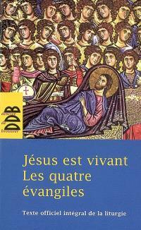 Jésus est vivant : les quatre Evangiles : texte officiel intégral de la liturgie