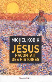 Jésus racontait des histoires : quelques paraboles embarrassantes